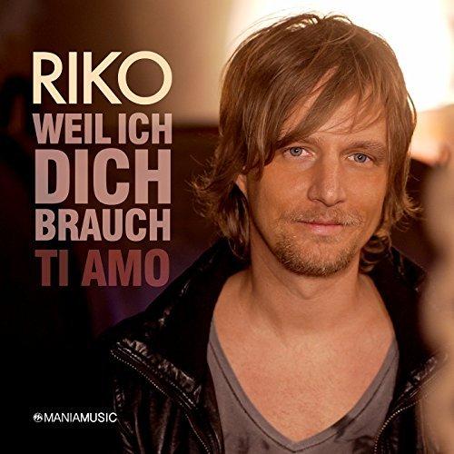 RIKO - Weil Ich Dich Brauch - Ti Amo (Mania)