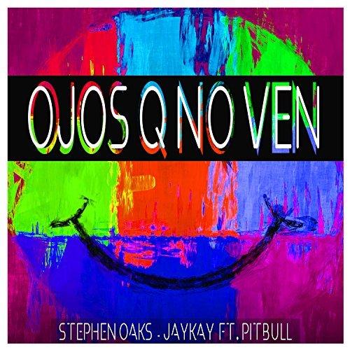 STEPHEN OAKS & JAYKAY FEAT. PITBULL - Ojos Q No Ven (Oceanlight/Kontor/KNM)