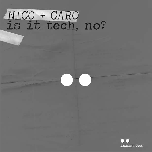 NICO+CARO - Is It Tech, No? EP (Pearls For Pigs)