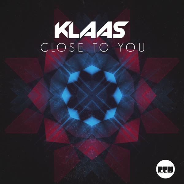 KLAAS - Close To You (Planet Punk/KNM)