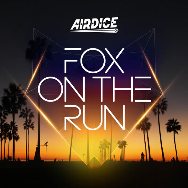AIRDICE - Fox On The Run (Nitron/Sony)