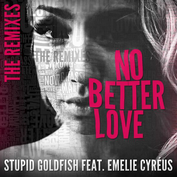 STUPID GOLDFISH FEAT. EMELIE CYRÉUS - No Better Love (The Remixes) (Munix/Warner)