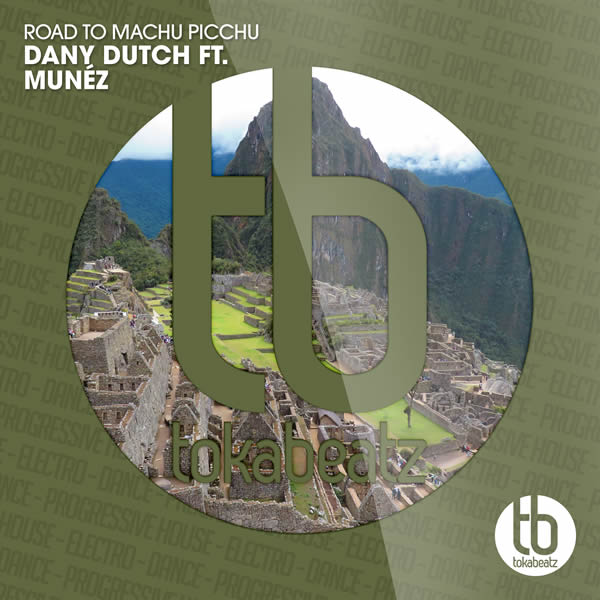 DANY DUTCH FEAT. MUNÉZ - Road To Machu Picchu (Toka Beatz/Believe)