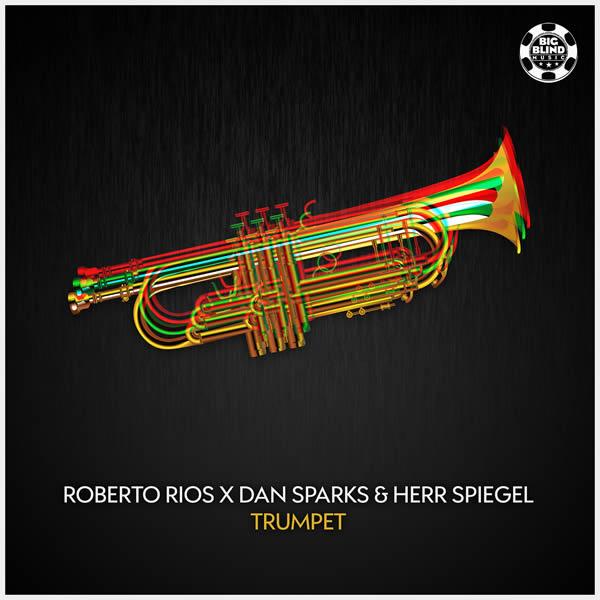 ROBERTO RIOS X DAN SPARKS & HERR SPIEGEL - Trumpet (Big Blind/Planet Punk/KNM)