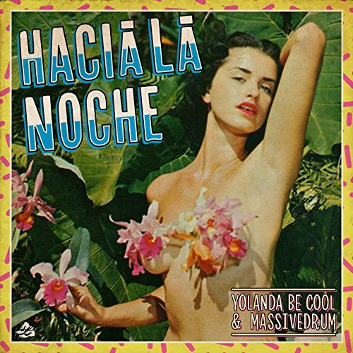 YOLANDA BE COOL & MASSIVEDRUM - Hacia La Noche (Sweat It Out!/Believe)
