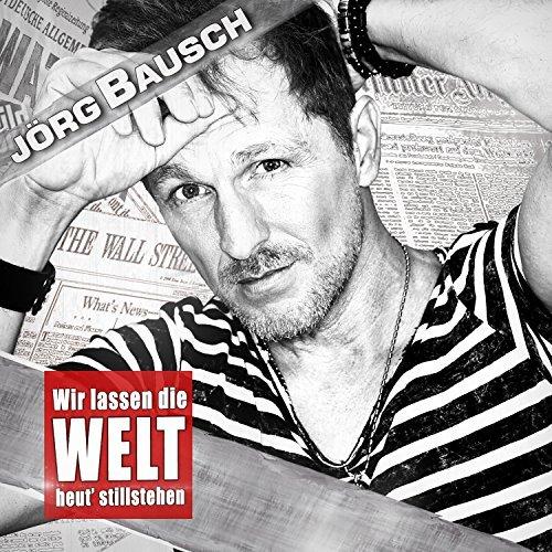 JÖRG BAUSCH - Wir Lassen Die Welt Heut' Stillstehen (Hit-Pop)