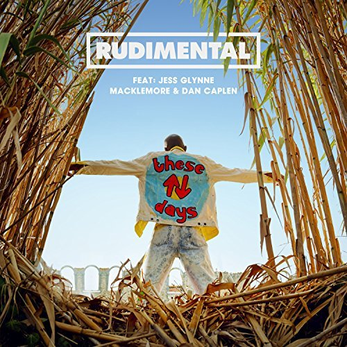 RUDIMENTAL FEAT. JESS GLYNNE, MACKLEMORE & DAN CAPLEN - These Days (Atlantic/Warner)