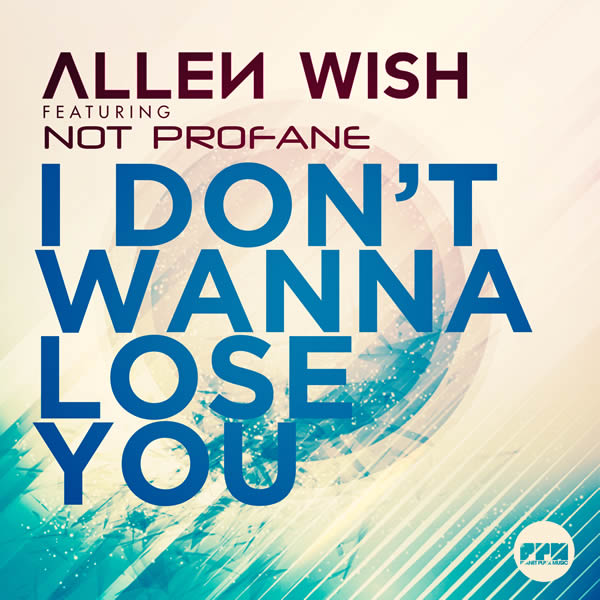 ALLEN WISH FEAT. NOT PROFANE - I Don't Wanna Lose You (Planet Punk/KNM)