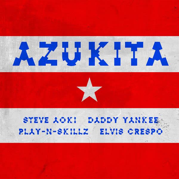 STEVE AOKI & DADDY YANKEE FEAT. ELVIS CRESPO & PLAY-N-SKILLZ - Azukita (Ultra)