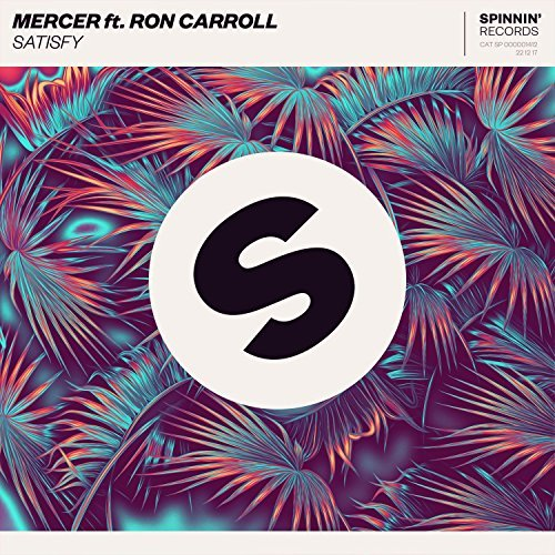 MERCER FEAT. RON CARROLL - Satisfy (Spinnin/Warner)