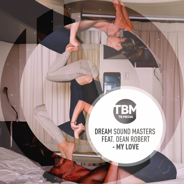 DREAM SOUND MASTERS FEAT. DEAN ROBERT - My Love (Toka Beatz/Believe)