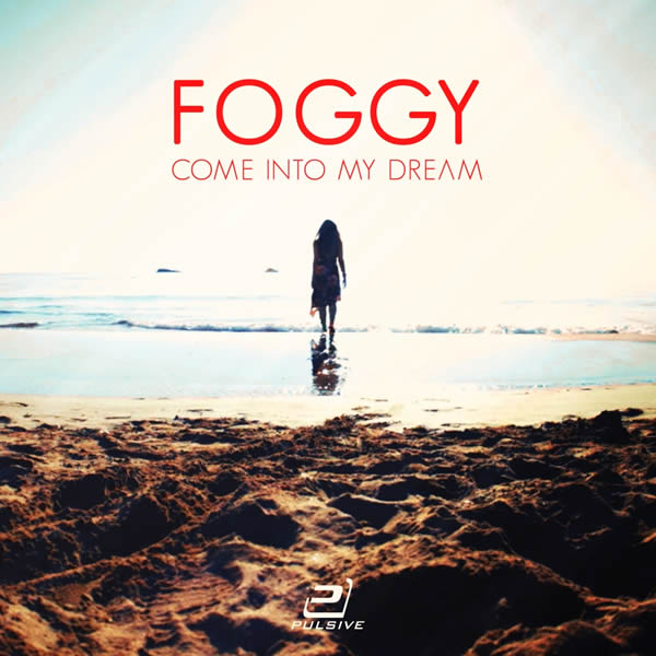 FOGGY - Come Into My Dream (Pulsive/Pulsive Media/KNM)
