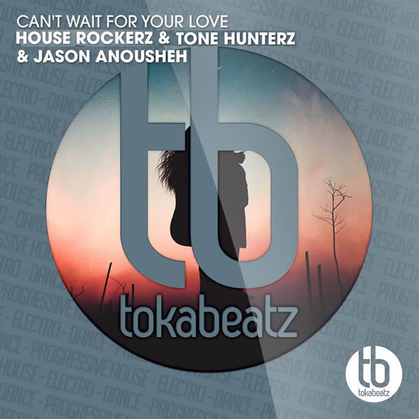 HOUSE ROCKERZ & TONE HUNTERZ & JASON ANOUSHEH - Can't Wait For Your Love (Toka Beatz/Believe)