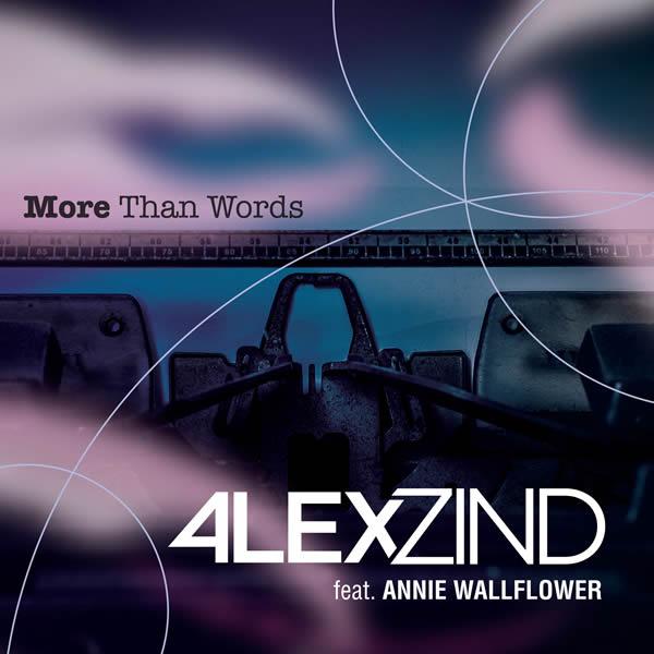ALEX ZIND FEAT. ANNIE WALLFLOWER - More Than Words (ZZ-Music/Feiyr)