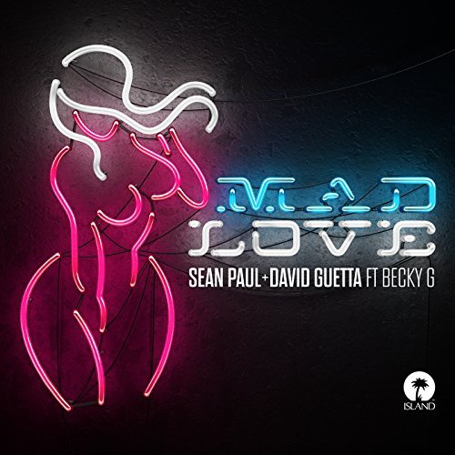 SEAN PAUL & DAVID GUETTA FEAT. BECKY G - Mad Love (SPJ/Island/Universal/UV)