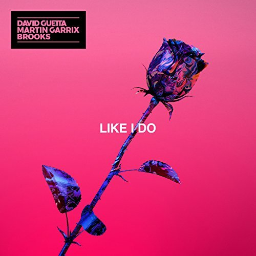 DAVID GUETTA, MARTIN GARRIX & BROOKS - Like I Do (Parlophone/Warner)