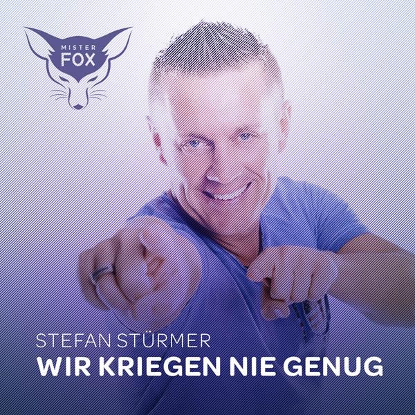 STEFAN STÜRMER - Wir Kriegen Nie Genug (Mister Fox)