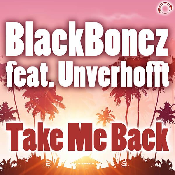 BLACKBONEZ FEAT. UNVERHOFFT - Take Me Back (Mental Madness/KNM)