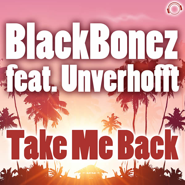 BLACKBONEZ FEAT. UNVERHOFFT - Take Me Back (Mental Madness/KNM)