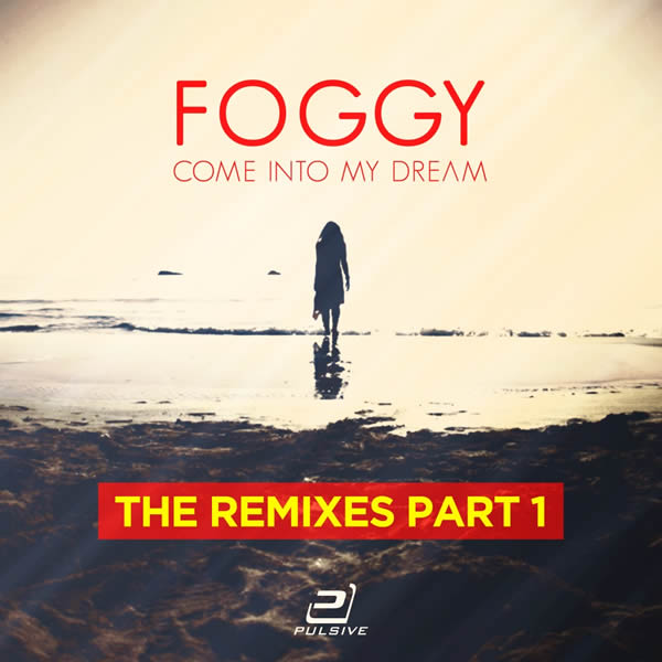 FOGGY - Come Into My Dream (The Remixes Part 1) (Pulsive/Pulsive Media/KNM)
