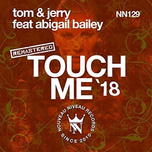 TOM & JERRY FEAT. ABIGAIL BAILEY - Touch Me '18 (Nouveau Niveau/KNM)