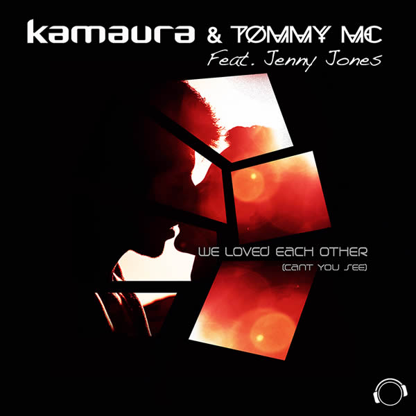 KAMAURA & TOMMY MC FEAT. JENNY JONES - We Loved Each Other (Can't You See) (Mental Madness/KNM)