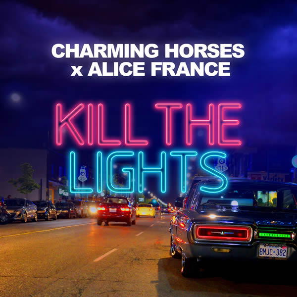 CHARMING HORSES x ALICE FRANCE - Kill The Lights (Nitron/Sony)