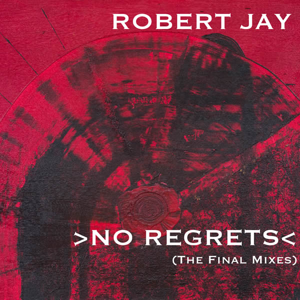 ROBERT JAY - No Regrets (The Final Mixes) (C 47/A 45/KNM)