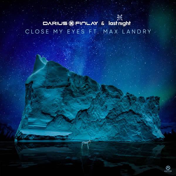 DARIUS & FINLAY X LAST NIGHT FEAT. MAX LANDRY - Close My Eyes (Trak/Kontor/KNM)