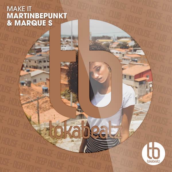MARTINBEPUNKT FEAT. MARQUE S - Make It (Toka Beatz/Believe)