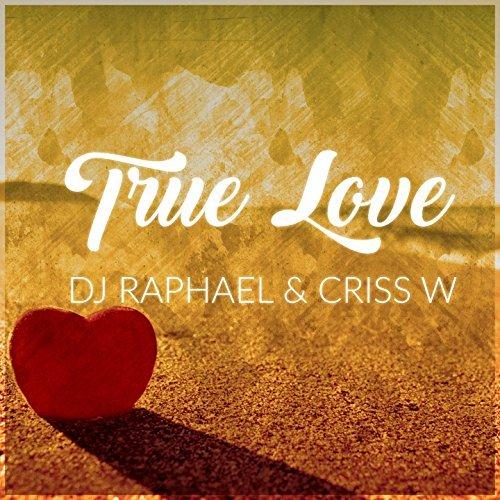 DJ RAPHAEL & CRISS W - True Love (XWaveZ/KHB)