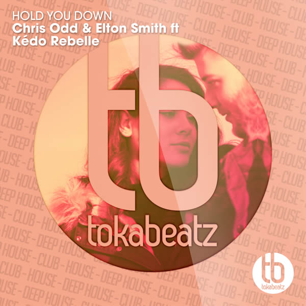 CHRIS ODD & ELTON SMITH FEAT. KÉDO REBELLE - Hold You Down (Toka Beatz/Believe)