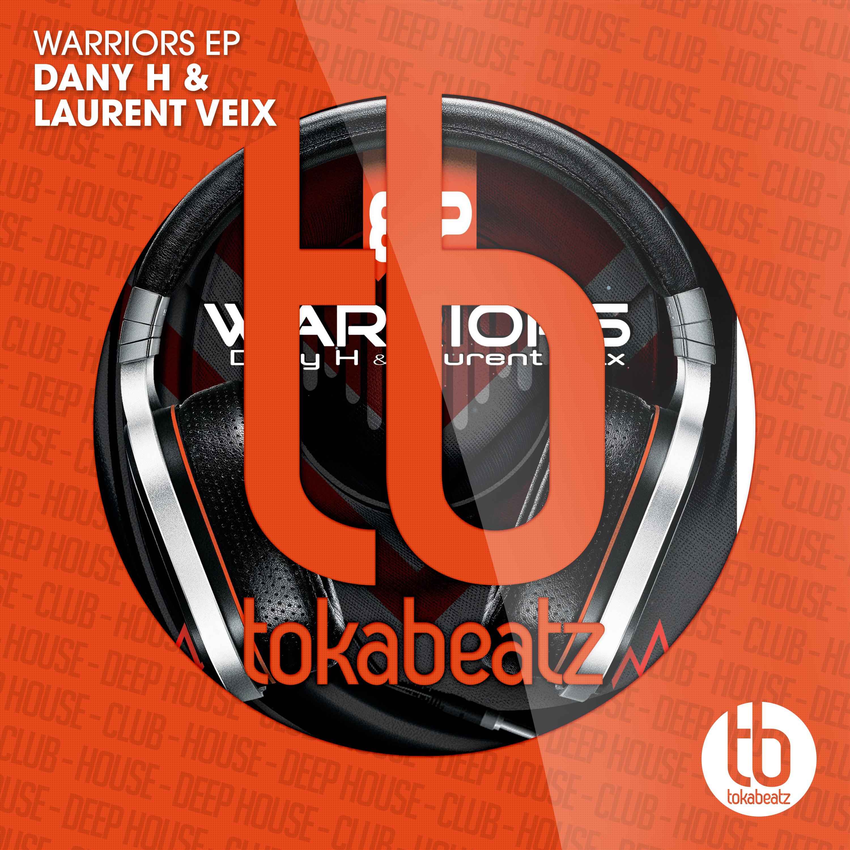DANNY H & LAURENT VEIX - Warriors EP (Toka Beatz/Believe)