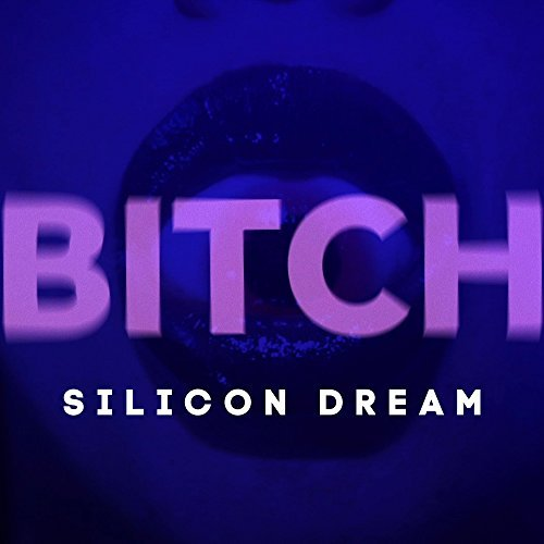 SILICON DREAM - Bitch (La Strada/Loud Media)