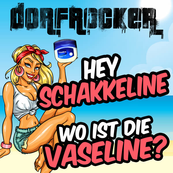 DORFROCKER - Hey Schakkeline, Wo Ist Die Vaseline? (Summerfield)