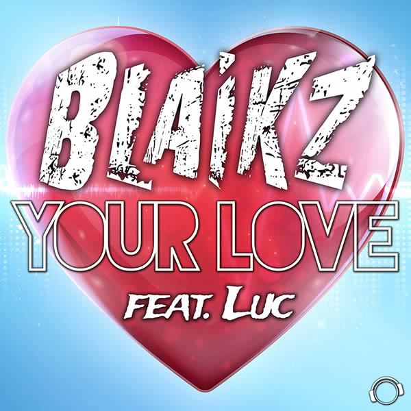 BLAIKZ FEAT. LUC - Your Love (Mental Madness/KNM)