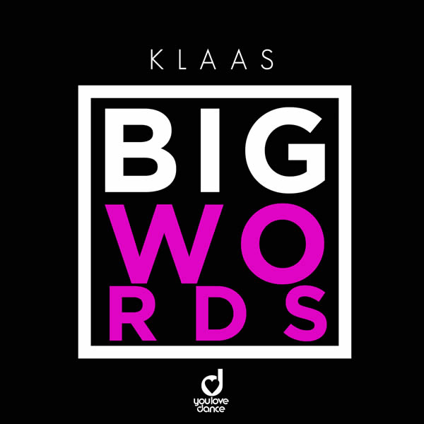 KLAAS - Big Words (You Love Dance/Planet Punk/KNM)