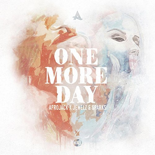 AFROJACK X JEWELZ & SPARKS - One More Day (Wall/Armada/Kontor/KNM)