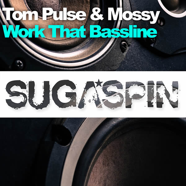 TOM PULSE & MOSSY - Work That Bassline (Sugaspin/KNM)