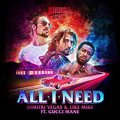 DIMITRI VEGAS &  LIKE MIKE FEAT. GUCCI MANE - All I Need (Smash The House/Epic Amsterdam/Sony)