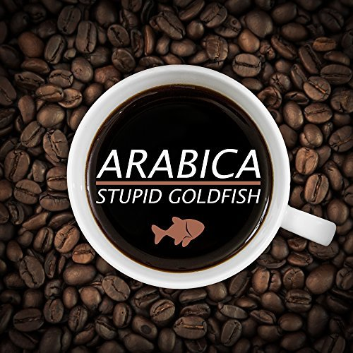 STUPID GOLDFISH - Arabica (Stupid Goldfish)
