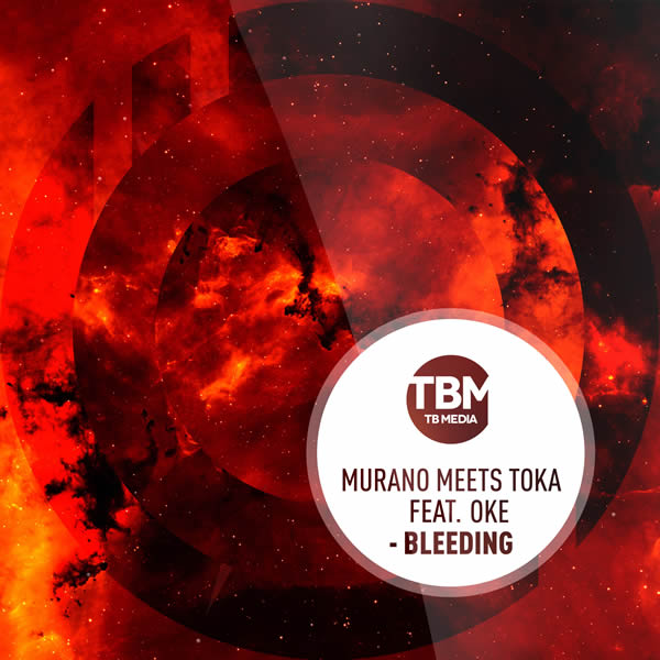 MURANO MEETS TOKA FEAT. OKE - Bleeding (TB Media/KNM)