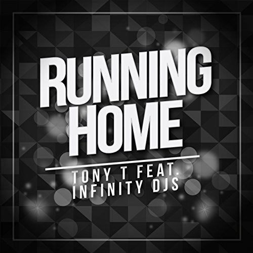 TONY T FEAT. INFINITY DJS - Running Home (XWaveZ/KHB)