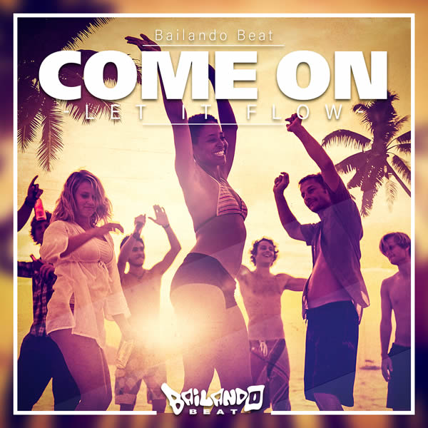 BAILANDO BEAT - Come On (Let It Flow) (Fiesta/KNM)