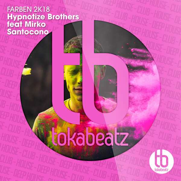 HYPNOTIZE BROTHERS FEAT. MIRKO SANTOCONO - Farben 2k18 (Toka Beatz/Believe)