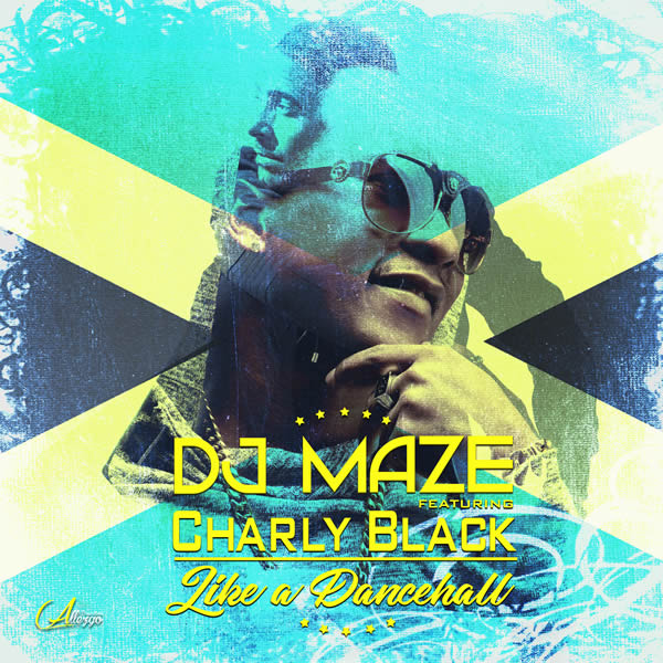DJ MAZE FEAT. CHARLY BLACK - Like A Dancehall (Allezgo Productions)