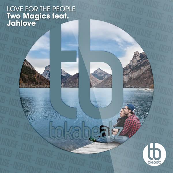 TWO MAGICS FEAT. JAHLOVE - Love For The People (Toka Beatz/Believe)