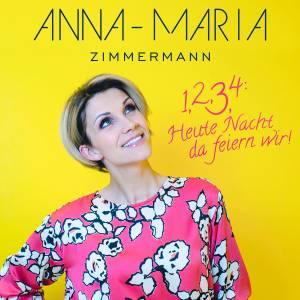 ANNA-MARIA ZIMMERMANN - 1, 2, 3, 4: Heute Nacht Da Feiern Wir (Na Klar!/Electrola/Universal/UV)