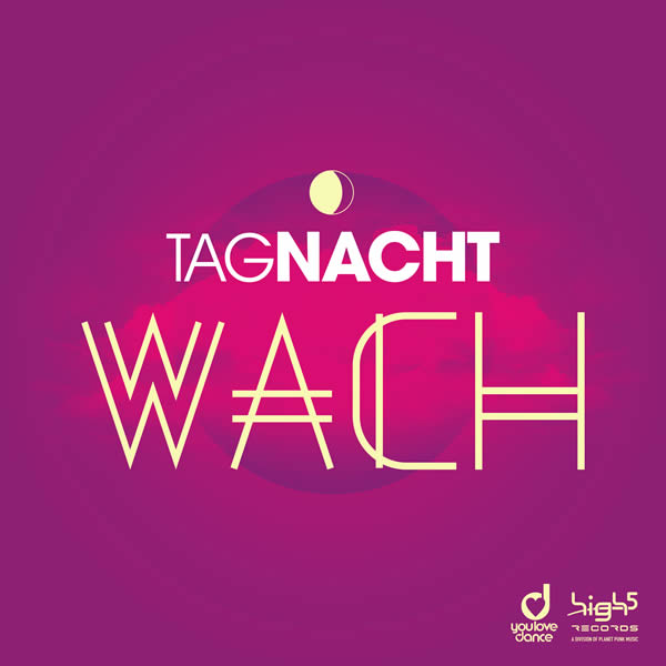 TAGNACHT - Wach (High 5/Planet Punk/KNM)