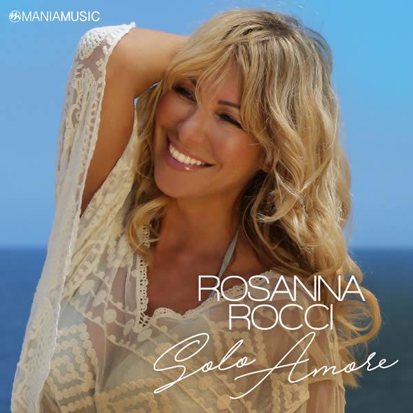 ROSANNA ROCCI - Solo Amore (Mania Music)